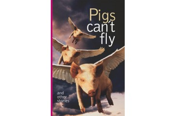 Pigs can't fly & other stories