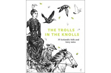 The Troll in the Knolls: 35 Icelandic Folk and Fairy Tales